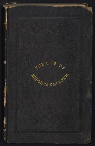 life, history, and travels of Kah-ge-ga-gah-bowh (George Copway), a young Indian chief of the Ojebwa nation, a convert to the Christian faith, and a missionary to his people for twelve years