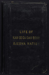 The life, history, and travels of Kah-ge-ga-gah-bowh, (George Copway): a young Indian chief of the Ojebwa Nation, a convert to the Christian faith, and a missionary to his people for twelve years : with a sketch of the present state of the Ojebwa Nation, in regard to Christianity and their future prospects : also, an appeal, with all the names of the chiefs now living, who have been Christianized, and the missionaries now laboring among them