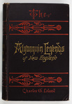 The Algonquin legends of New England, or, Myths and folk lore of the Micmac, Passamaquoddy, and Penobscot tribes