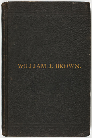 life of William J. Brown, of Providence, R.I