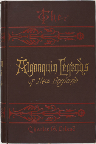 Algonquin legends of New England, or, Myths and folk lore of the Micmac, Passamaquoddy, and Penobscot tribes